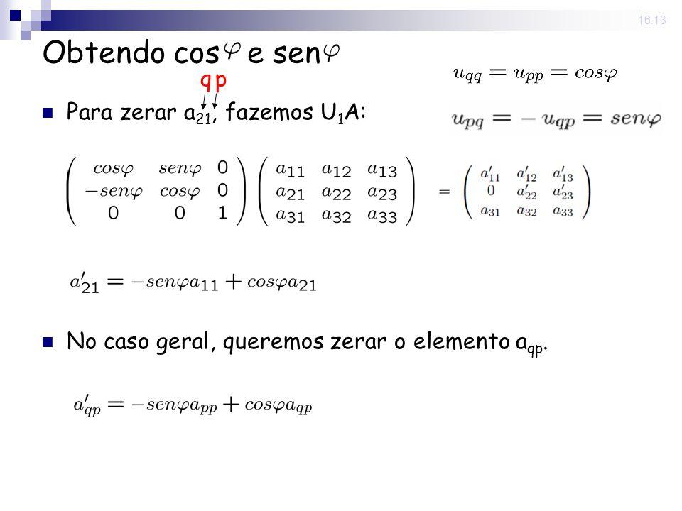 25 Nov 2008. 16:13 Obtendo cos e sen Para zerar a 21, fazemos U 1 A: No caso geral, queremos zerar o elemento a qp. q p