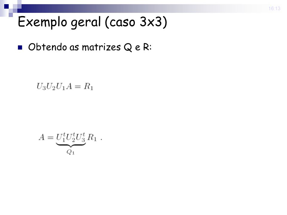 25 Nov 2008. 16:13 Exemplo geral (caso 3x3) Obtendo as matrizes Q e R: