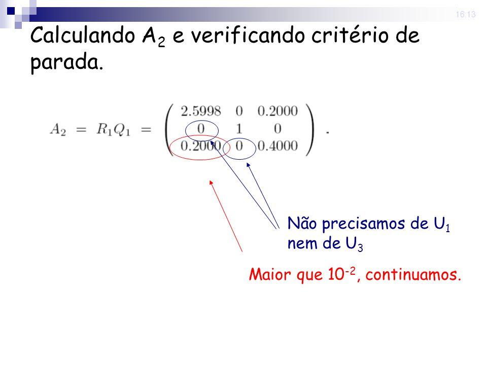 25 Nov 2008. 16:13 Calculando A 2 e verificando critério de parada. Maior que 10 -2, continuamos. Não precisamos de U 1 nem de U 3