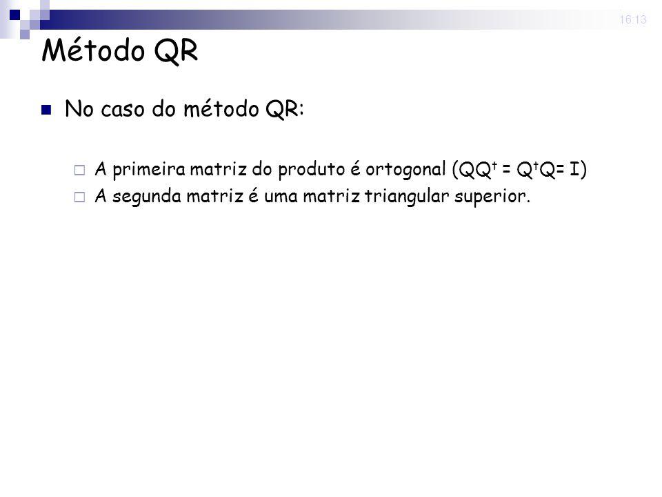 25 Nov 2008. 16:13 Método QR No caso do método QR: A primeira matriz do produto é ortogonal (QQ t = Q t Q= I) A segunda matriz é uma matriz triangular