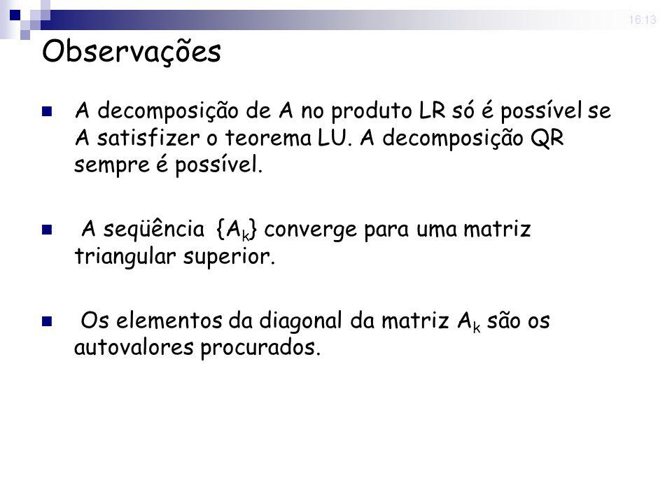 25 Nov 2008. 16:13 Observações A decomposição de A no produto LR só é possível se A satisfizer o teorema LU. A decomposição QR sempre é possível. A se