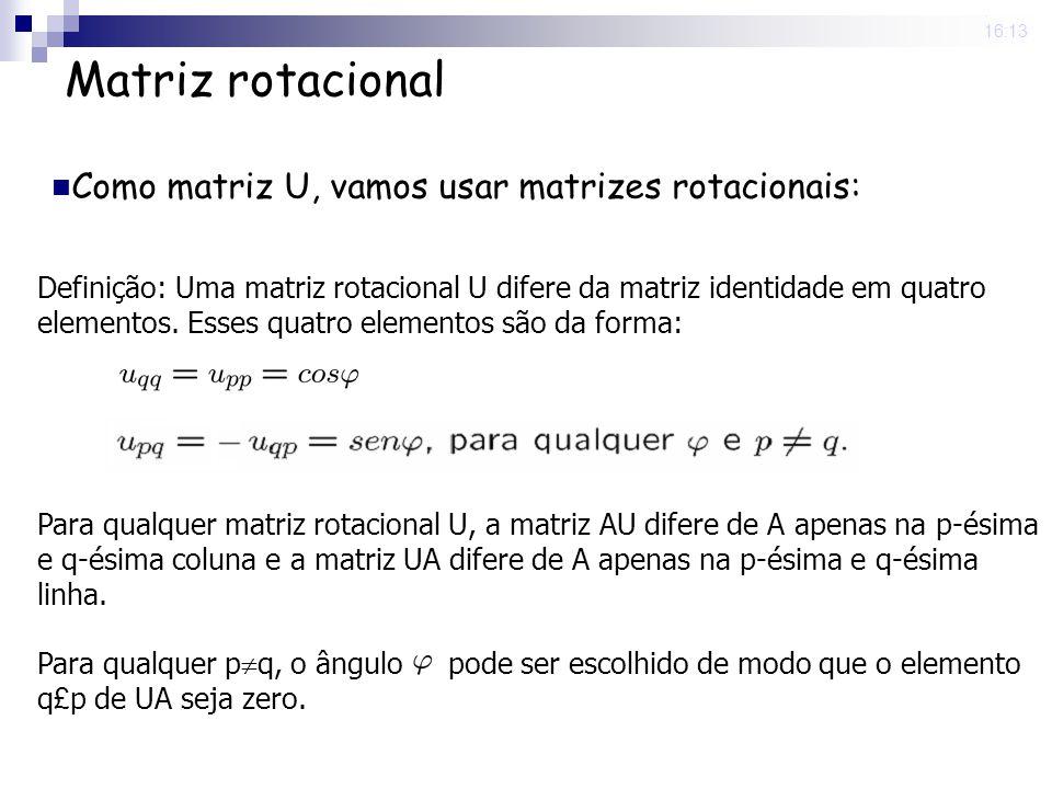 25 Nov 2008. 16:13 Matriz rotacional Definição: Uma matriz rotacional U difere da matriz identidade em quatro elementos. Esses quatro elementos são da