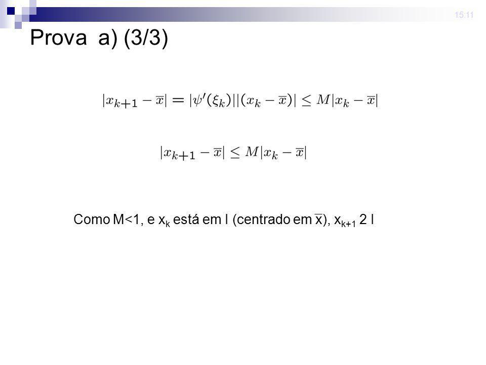 15:11 Prova a) (3/3) Como M<1, e x k está em I (centrado em x), x k+1 2 I