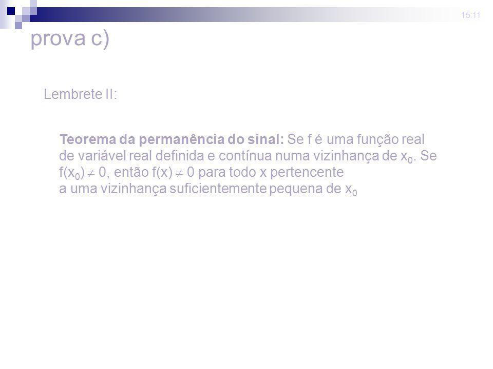 15:11 Lembrete II: Teorema da permanência do sinal: Se f é uma função real de variável real definida e contínua numa vizinhança de x 0. Se f(x 0 ) 0,