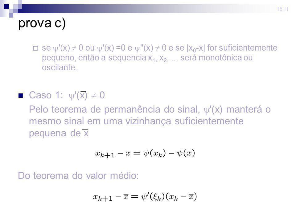 15:11 prova c) se '(x) 0 ou '(x) =0 e ''(x) 0 e se |x 0 -x| for suficientemente pequeno, então a sequencia x 1, x 2,... será monotônica ou oscilante.