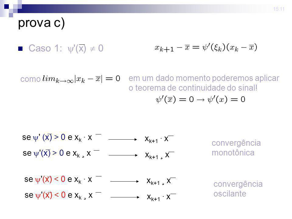 15:11 prova c) Caso 1: '(x) 0 se ' (x) > 0 e x k · x x k+1 · x se '(x) > 0 e x k ¸ x x k+1 ¸ x se '(x) < 0 e x k · x x k+1 ¸ x se '(x) < 0 e x k ¸ x x