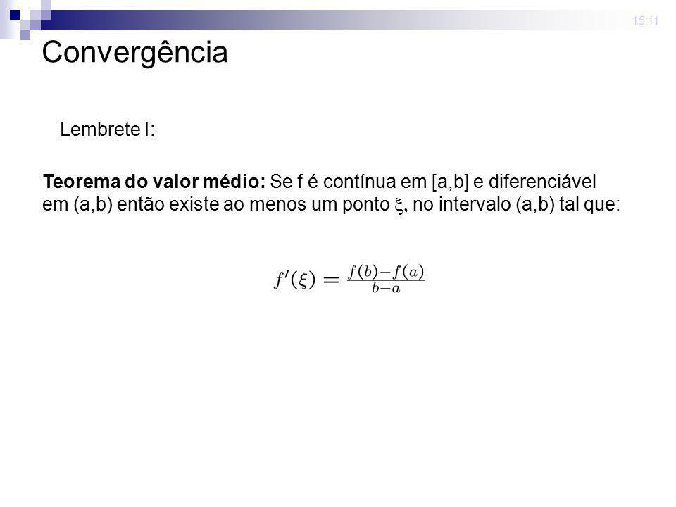 15:11 Convergência Lembrete I: Teorema do valor médio: Se f é contínua em [a,b] e diferenciável em (a,b) então existe ao menos um ponto no intervalo (