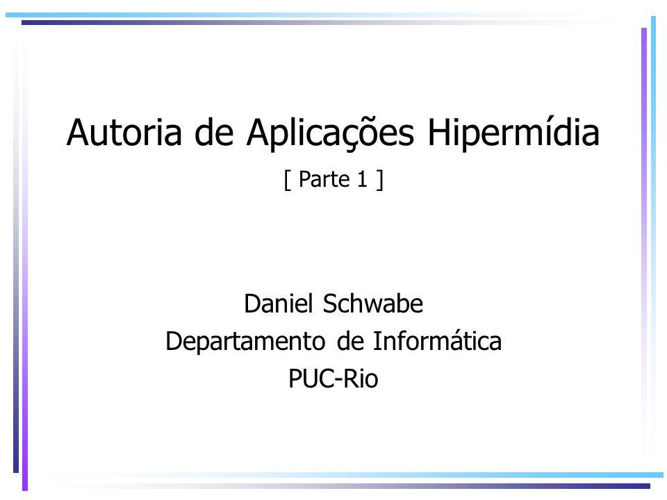 Autoria de Aplicações Hipermídia Daniel Schwabe Departamento de Informática PUC-Rio [ Parte 1 ]
