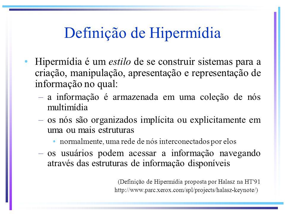 Definição de Hipermídia Hipermídia é um estilo de se construir sistemas para a criação, manipulação, apresentação e representação de informação no qua