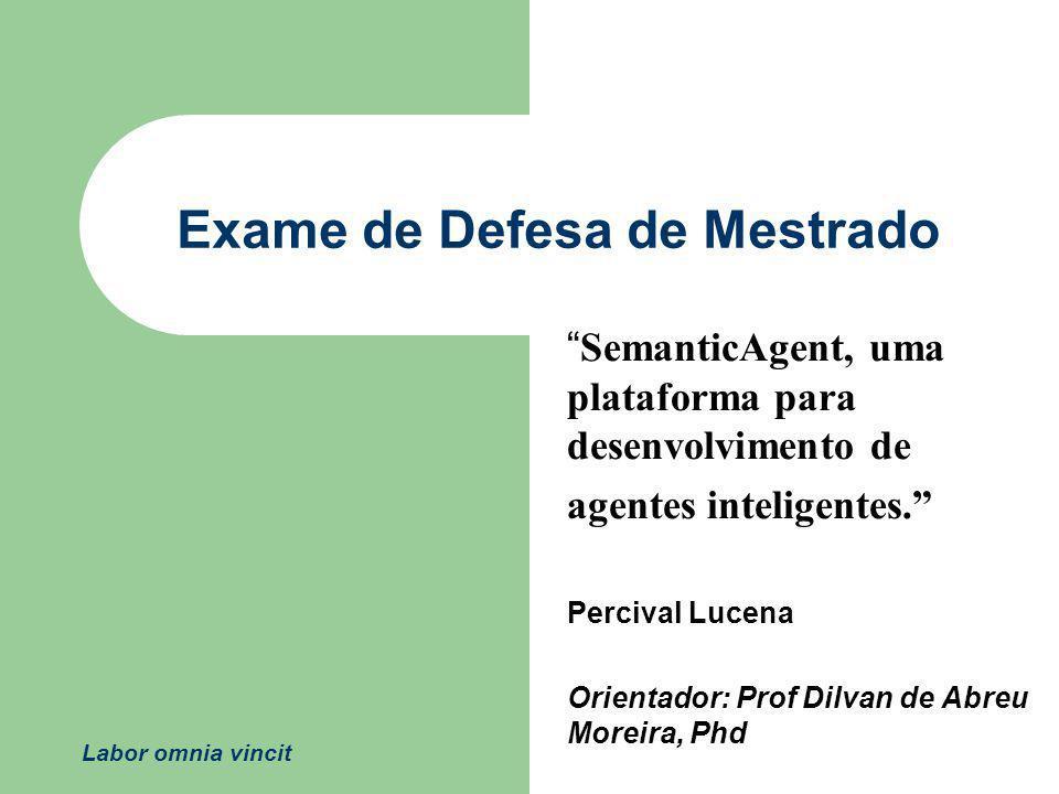 Exame de Defesa de Mestrado SemanticAgent, uma plataforma para desenvolvimento de agentes inteligentes. Percival Lucena Orientador: Prof Dilvan de Abr