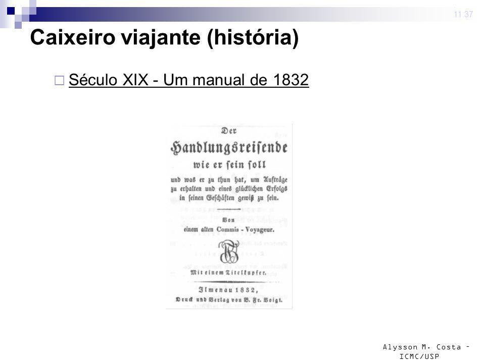 Alysson M. Costa – ICMC/USP 4 mar 2009. 11:37 Caixeiro viajante (história) Século XIX - Um manual de 1832