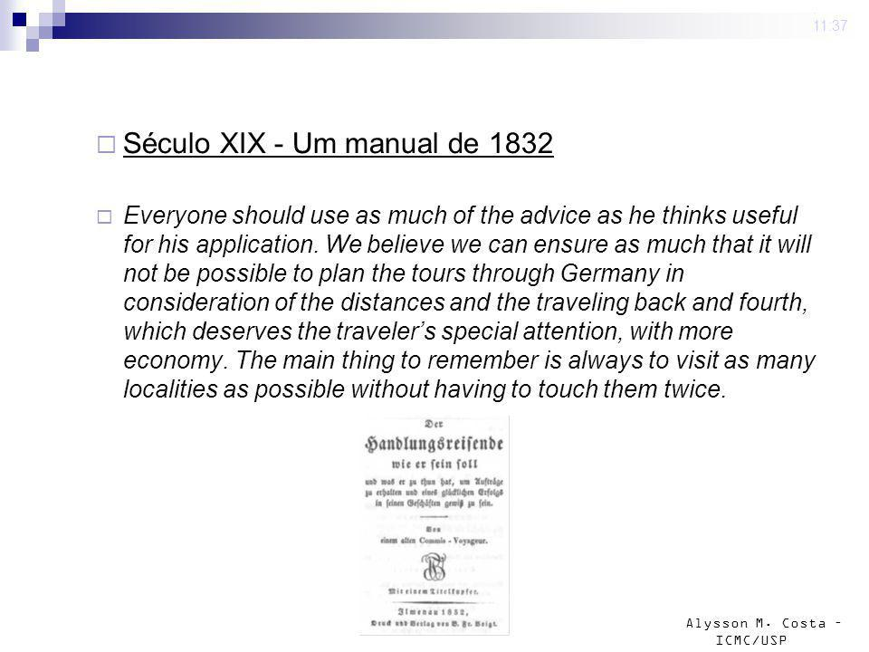 Alysson M. Costa – ICMC/USP 4 mar 2009. 11:37 Século XIX - Um manual de 1832 Everyone should use as much of the advice as he thinks useful for his app