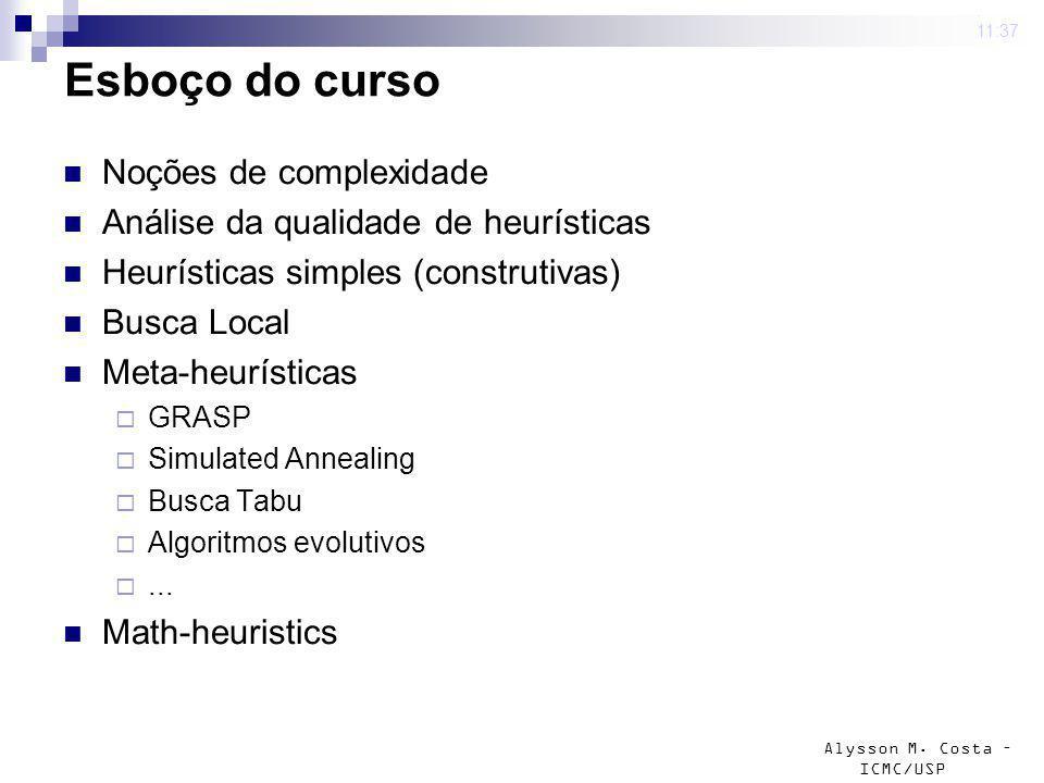 Alysson M. Costa – ICMC/USP 4 mar 2009. 11:37 Esboço do curso Noções de complexidade Análise da qualidade de heurísticas Heurísticas simples (construt