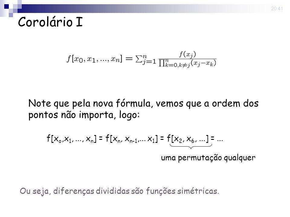15 May 2008. 20:41 Note que pela nova fórmula, vemos que a ordem dos pontos não importa, logo: f[x o,x 1,..., x n ] = f[x n, x n-1,... x 1 ] = f[x 2,
