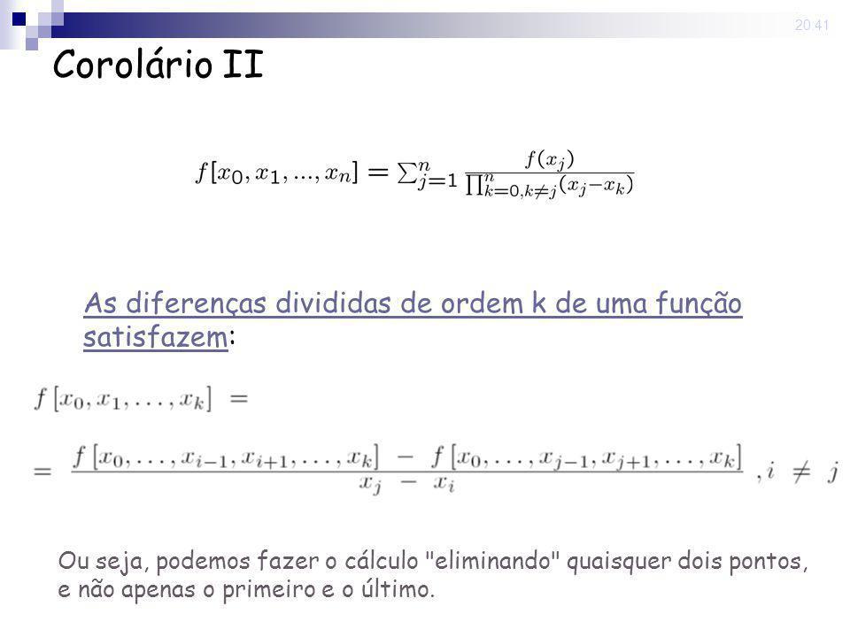 15 May 2008. 20:41 As diferenças divididas de ordem k de uma função satisfazemAs diferenças divididas de ordem k de uma função satisfazem: Corolário I