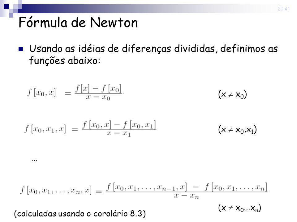 15 May 2008. 20:41 Fórmula de Newton Usando as idéias de diferenças divididas, definimos as funções abaixo:... (x x 0 ) (x x 0,x 1 ) (x x 0...x n ) (c