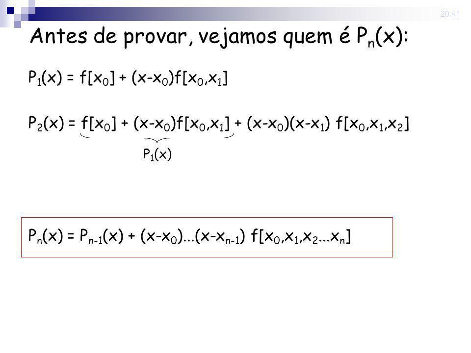 15 May 2008. 20:41 Antes de provar, vejamos quem é P n (x): P 1 (x) = f[x 0 ] + (x-x 0 )f[x 0,x 1 ] P 2 (x) = f[x 0 ] + (x-x 0 )f[x 0,x 1 ] + (x-x 0 )