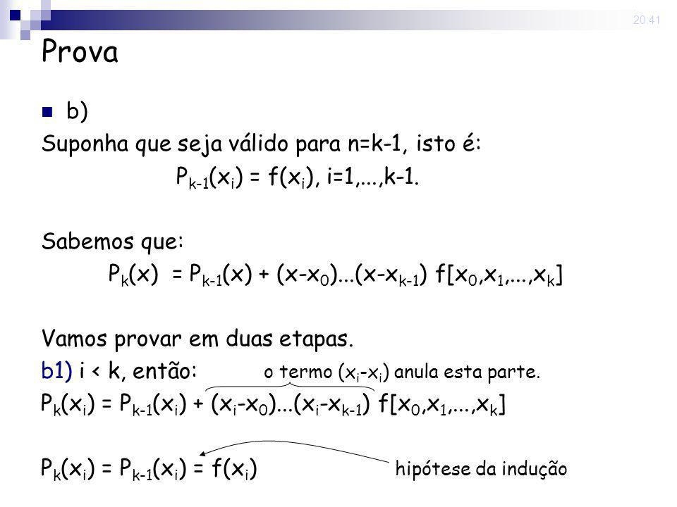 15 May 2008. 20:41 Prova b) Suponha que seja válido para n=k-1, isto é: P k-1 (x i ) = f(x i ), i=1,...,k-1. Sabemos que: P k (x) = P k-1 (x) + (x-x 0