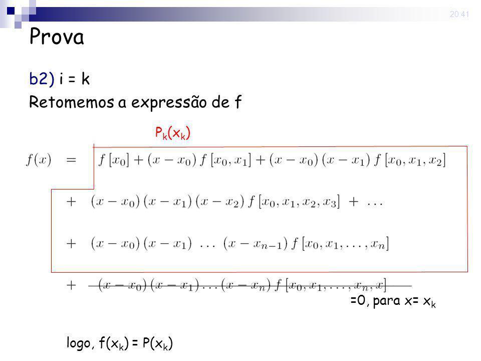 15 May 2008. 20:41 Prova b2) i = k Retomemos a expressão de f P k (x k ) =0, para x= x k logo, f(x k ) = P(x k )
