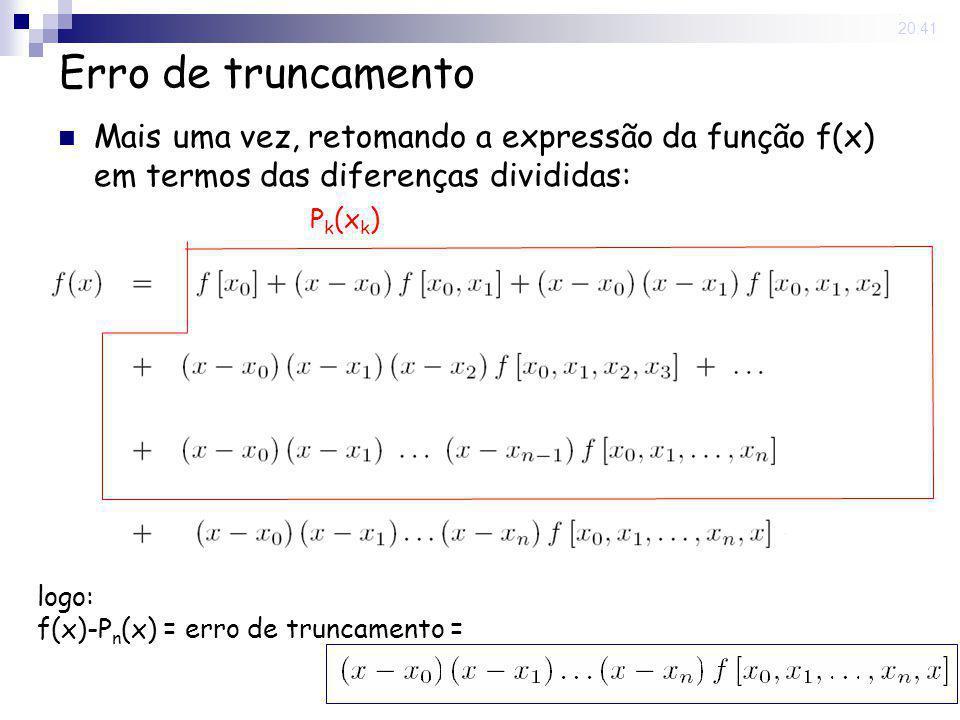 15 May 2008. 20:41 Erro de truncamento Mais uma vez, retomando a expressão da função f(x) em termos das diferenças divididas: P k (x k ) logo: f(x)-P