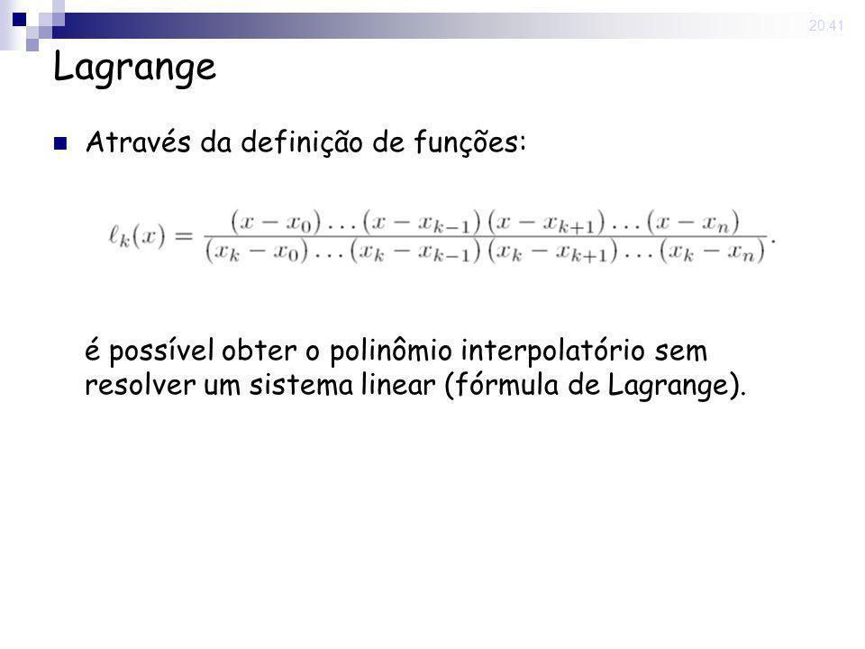 15 May 2008. 20:41 Lagrange Através da definição de funções: é possível obter o polinômio interpolatório sem resolver um sistema linear (fórmula de La