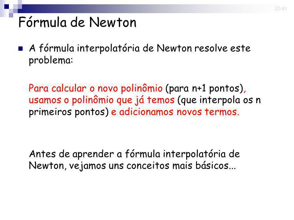 15 May 2008. 20:41 Fórmula de Newton A fórmula interpolatória de Newton resolve este problema: Para calcular o novo polinômio (para n+1 pontos), usamo