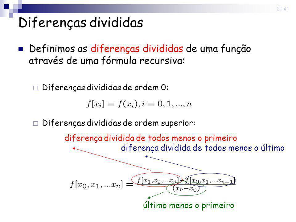 15 May 2008. 20:41 Diferenças divididas Definimos as diferenças divididas de uma função através de uma fórmula recursiva: Diferenças divididas de orde