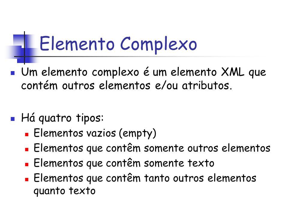 Um elemento complexo é um elemento XML que contém outros elementos e/ou atributos. Há quatro tipos: Elementos vazios (empty) Elementos que contêm some
