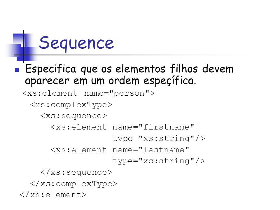Sequence Especifica que os elementos filhos devem aparecer em um ordem espeçífica. <xs:element name=