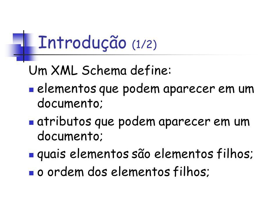 Um XML Schema define: elementos que podem aparecer em um documento; atributos que podem aparecer em um documento; quais elementos são elementos filhos