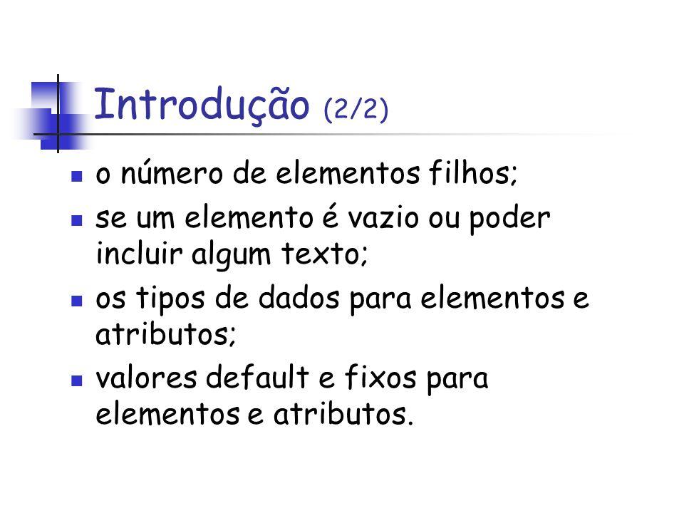 o número de elementos filhos; se um elemento é vazio ou poder incluir algum texto; os tipos de dados para elementos e atributos; valores default e fix