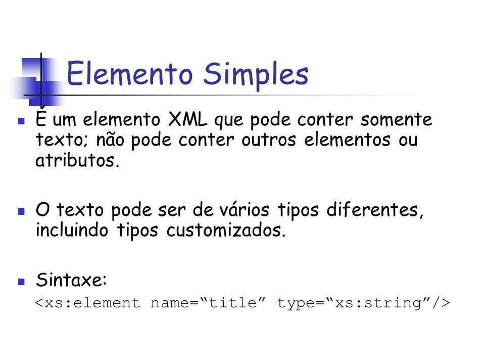 É um elemento XML que pode conter somente texto; não pode conter outros elementos ou atributos. O texto pode ser de vários tipos diferentes, incluindo