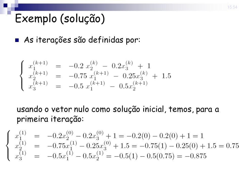 14 Nov 2008. 15:54 Exemplo (solução) As iterações são definidas por: usando o vetor nulo como solução inicial, temos, para a primeira iteração: