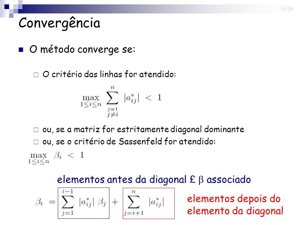 14 Nov 2008. 15:54 Convergência O método converge se: O critério das linhas for atendido: ou, se a matriz for estritamente diagonal dominante ou, se o