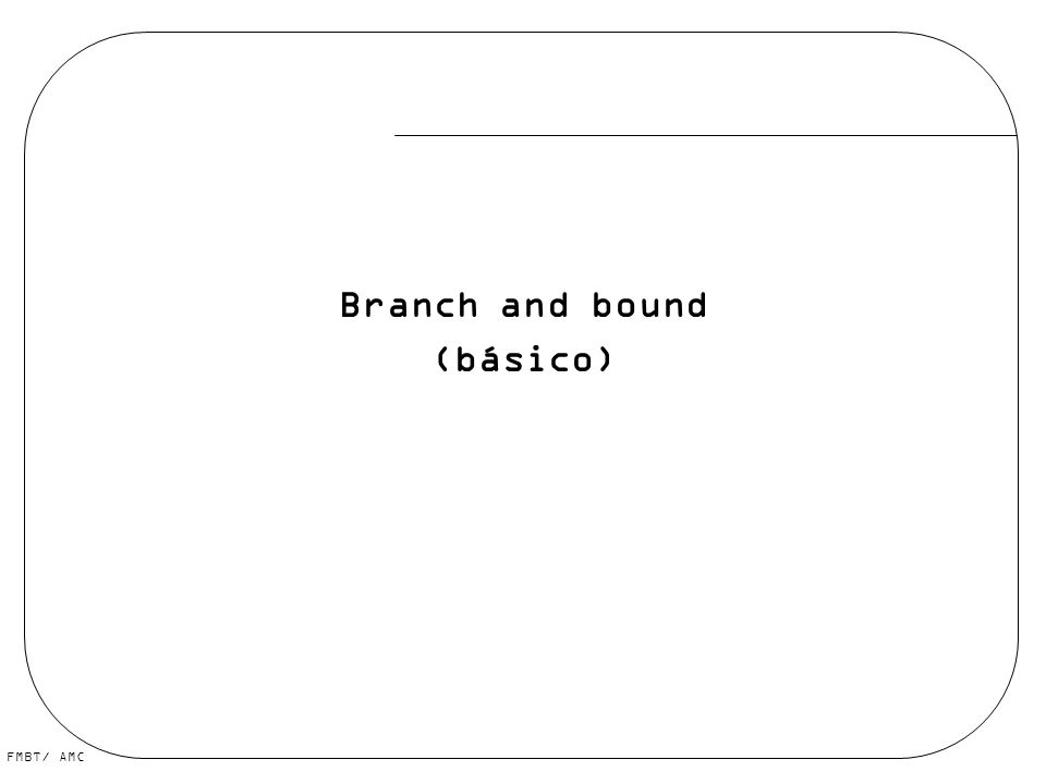 FMBT/ AMC Branch and bound (básico)