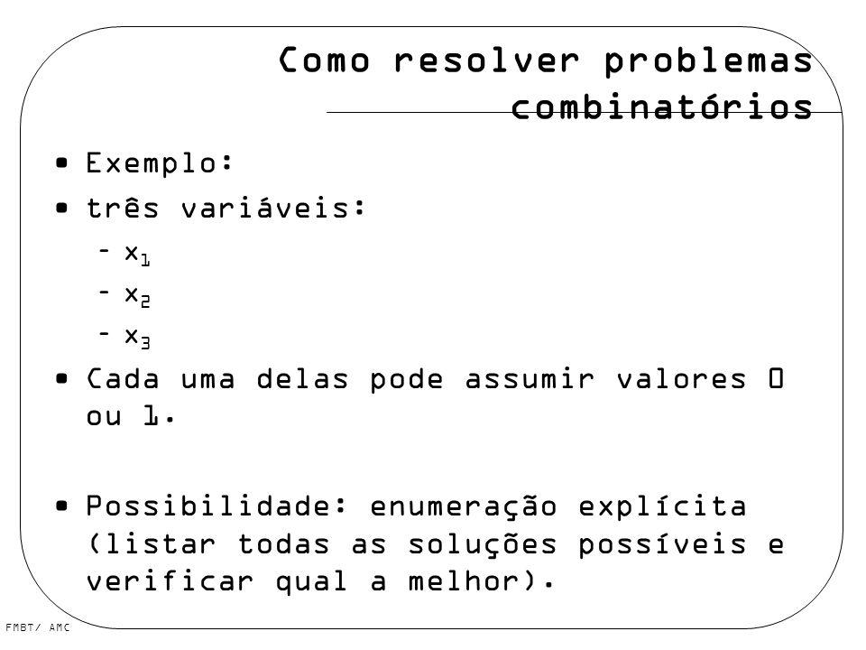 FMBT/ AMC Como resolver problemas combinatórios Exemplo: três variáveis: –x 1 –x 2 –x 3 Cada uma delas pode assumir valores 0 ou 1. Possibilidade: enu