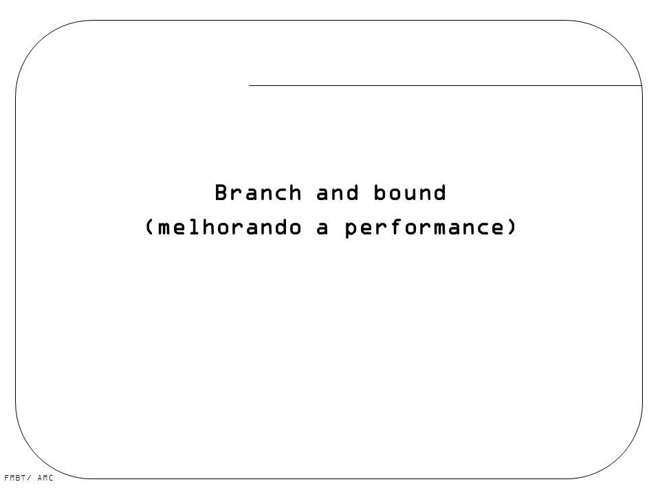 FMBT/ AMC Branch and bound (melhorando a performance)