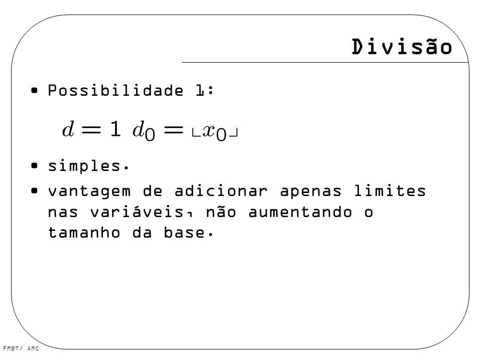 FMBT/ AMC Divisão Possibilidade 1: simples. vantagem de adicionar apenas limites nas variáveis, não aumentando o tamanho da base.