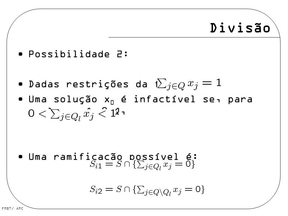 FMBT/ AMC Divisão Possibilidade 2: Dadas restrições da forma: Uma solução x 0 é infactível se, para qualquer Q l 2 Q, Uma ramificação possível é: