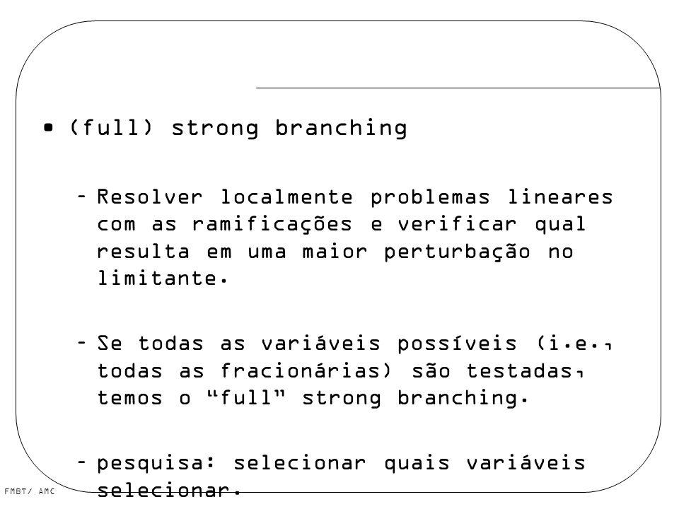 FMBT/ AMC (full) strong branching –Resolver localmente problemas lineares com as ramificações e verificar qual resulta em uma maior perturbação no lim