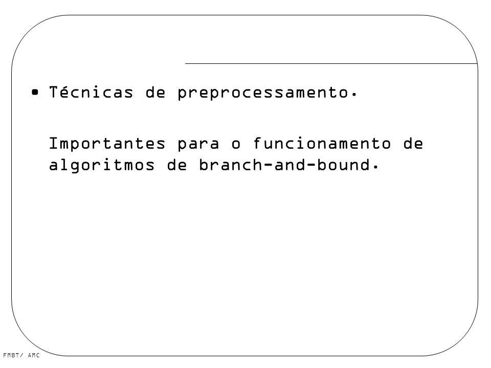 FMBT/ AMC Técnicas de preprocessamento. Importantes para o funcionamento de algoritmos de branch-and-bound.