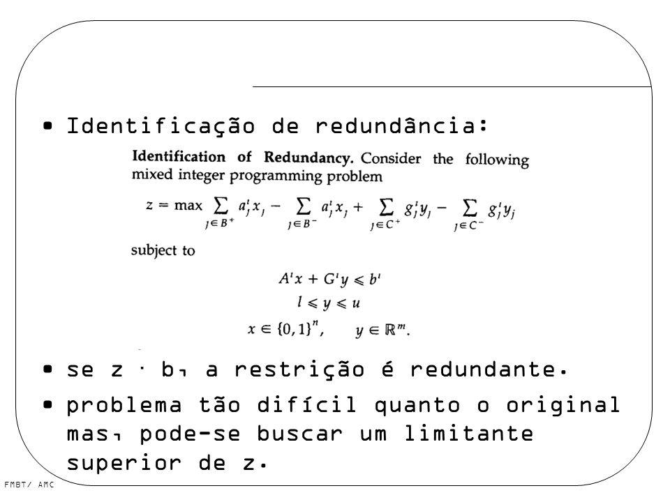 Identificação de redundância: se z · b, a restrição é redundante. problema tão difícil quanto o original mas, pode-se buscar um limitante superior de