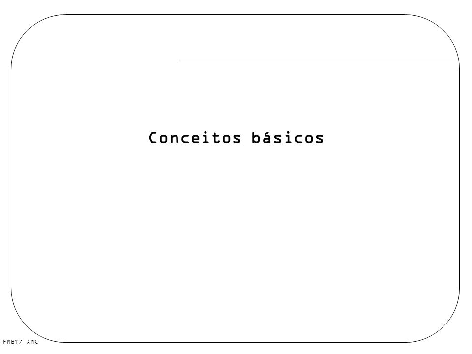 FMBT/ AMC Conceitos básicos