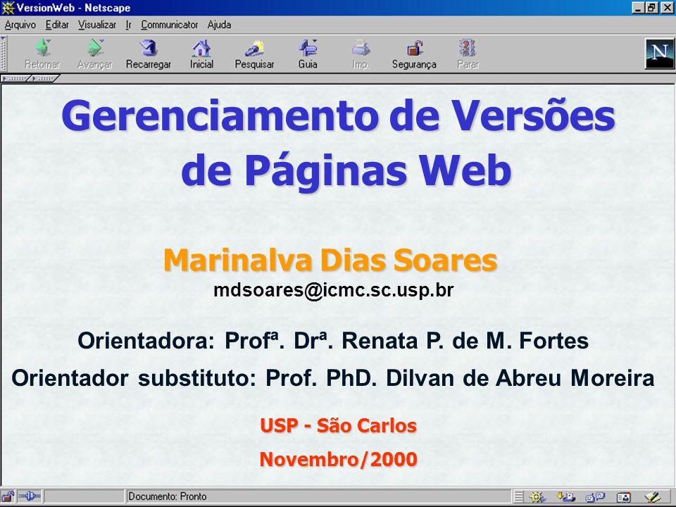 Gerenciamento de Versões de Páginas Web Marinalva Dias Soares mdsoares@icmc.sc.usp.br Orientadora: Profª.
