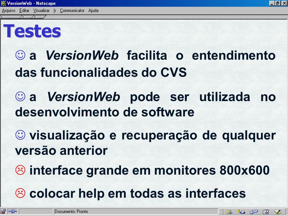 Testes a VersionWeb facilita o entendimento das funcionalidades do CVS a VersionWeb pode ser utilizada no desenvolvimento de software visualização e recuperação de qualquer versão anterior interface grande em monitores 800x600 colocar help em todas as interfaces
