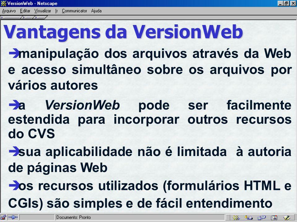 Vantagens da VersionWeb è manipulação dos arquivos através da Web e acesso simultâneo sobre os arquivos por vários autores è a VersionWeb pode ser facilmente estendida para incorporar outros recursos do CVS è sua aplicabilidade não é limitada à autoria de páginas Web è os recursos utilizados (formulários HTML e CGIs) são simples e de fácil entendimento