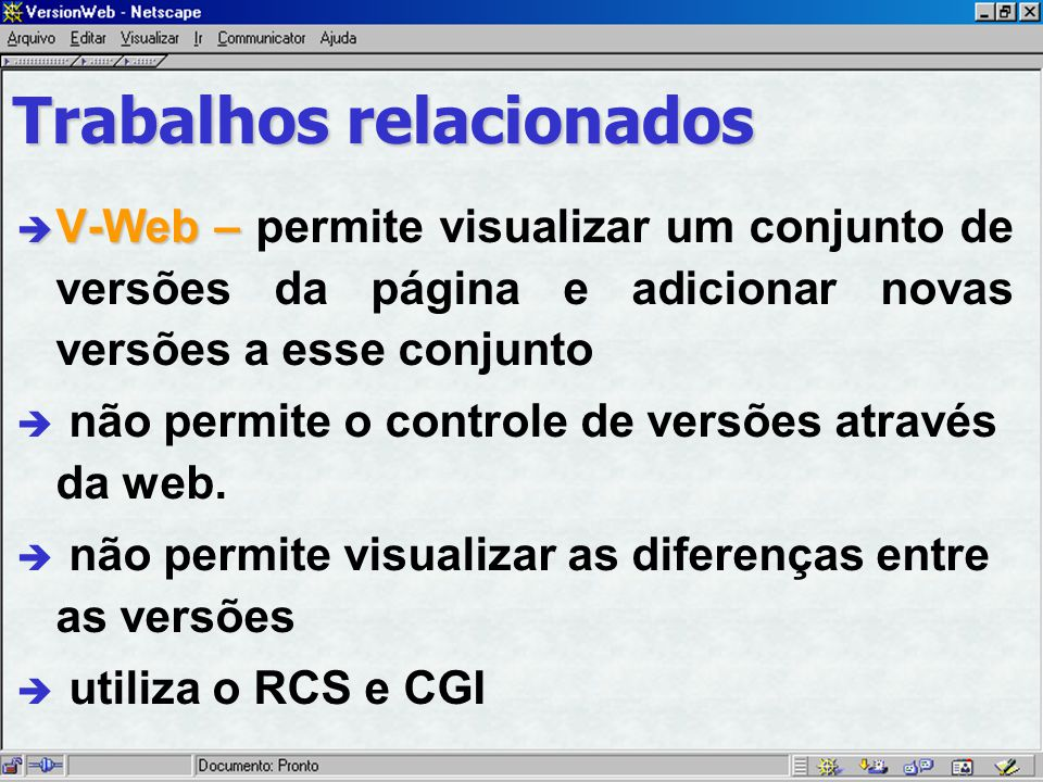 è V-Web – è V-Web – permite visualizar um conjunto de versões da página e adicionar novas versões a esse conjunto è não permite o controle de versões através da web.