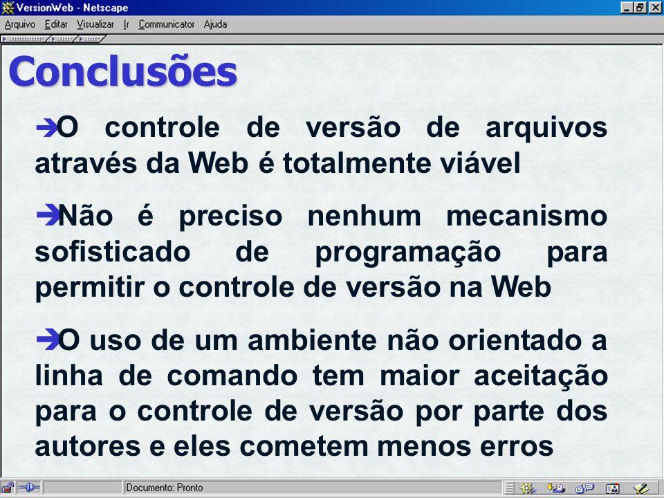 Conclusões O controle de versão de arquivos através da Web é totalmente viável è Não é preciso nenhum mecanismo sofisticado de programação para permitir o controle de versão na Web è O uso de um ambiente não orientado a linha de comando tem maior aceitação para o controle de versão por parte dos autores e eles cometem menos erros