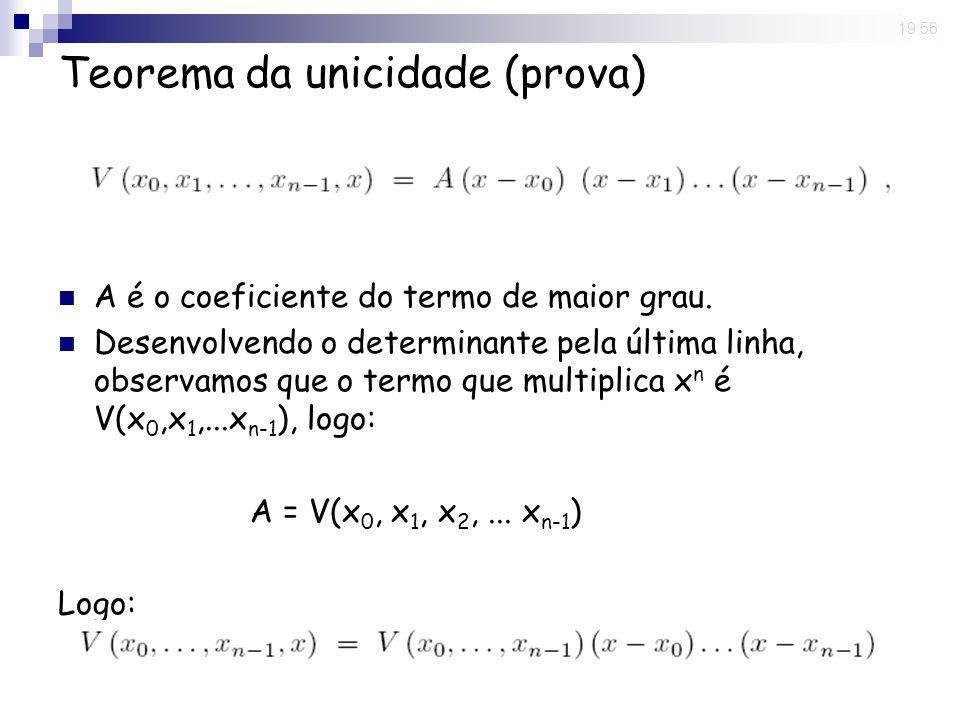 8 May 2008. 19:56 Teorema da unicidade (prova) A é o coeficiente do termo de maior grau. Desenvolvendo o determinante pela última linha, observamos qu
