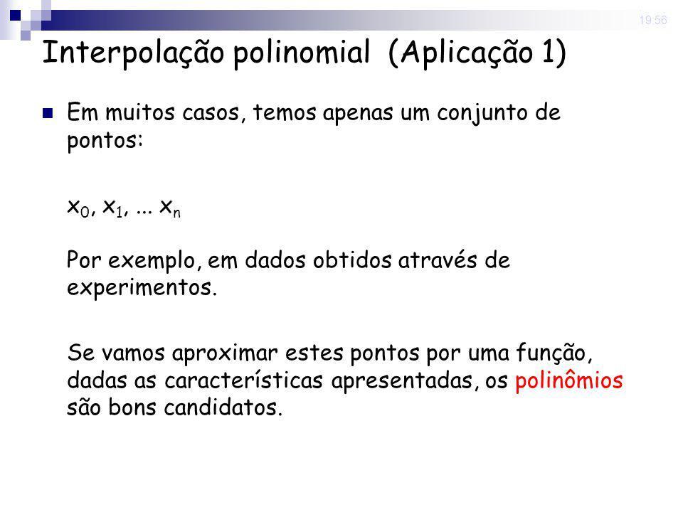8 May 2008. 19:56 Interpolação polinomial (Aplicação 1) Em muitos casos, temos apenas um conjunto de pontos: x 0, x 1,... x n Por exemplo, em dados ob